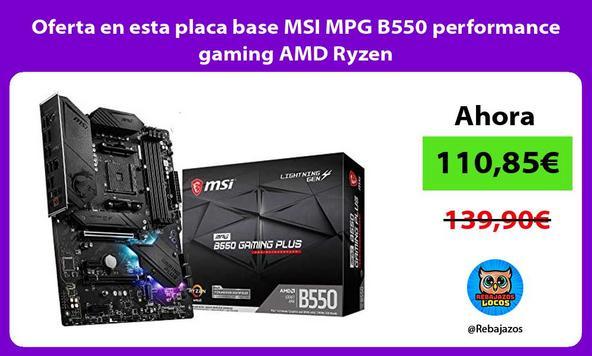Oferta en esta placa base MSI MPG B550 performance gaming AMD Ryzen