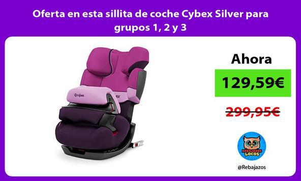 Oferta en esta sillita de coche Cybex Silver para grupos 1, 2 y 3