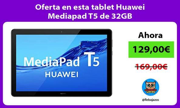 Oferta en esta tablet Huawei Mediapad T5 de 32GB