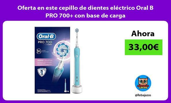 Oferta en este cepillo de dientes eléctrico Oral B PRO 700+ con base de carga