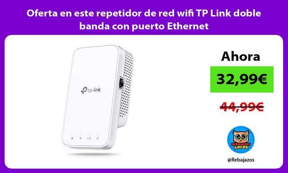 Oferta en este repetidor de red wifi TP Link doble banda con puerto Ethernet