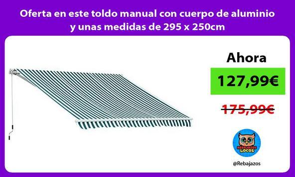 Oferta en este toldo manual con cuerpo de aluminio y unas medidas de 295 x 250cm