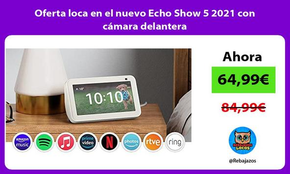 Oferta loca en el nuevo Echo Show 5 2021 con cámara delantera