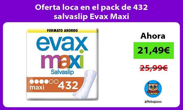 Oferta loca en el pack de 432 salvaslip Evax Maxi