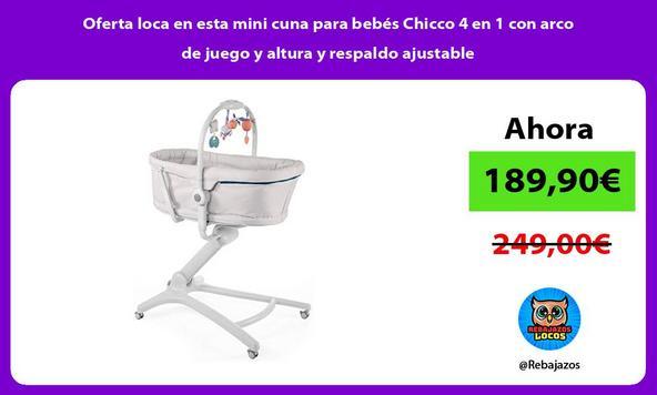 Oferta loca en esta mini cuna para bebés Chicco 4 en 1 con arco de juego y altura y respaldo ajustable