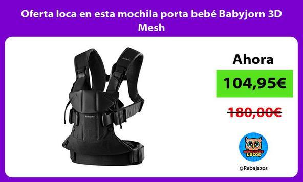 Oferta loca en esta mochila porta bebé Babyjorn 3D Mesh