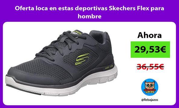 Oferta loca en estas deportivas Skechers Flex para hombre