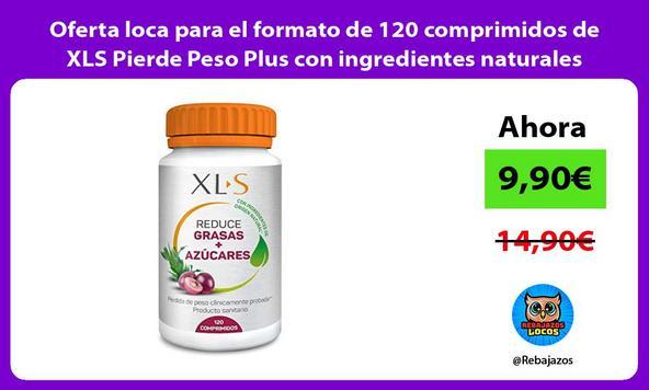 Oferta loca para el formato de 120 comprimidos de XLS Pierde Peso Plus con ingredientes naturales