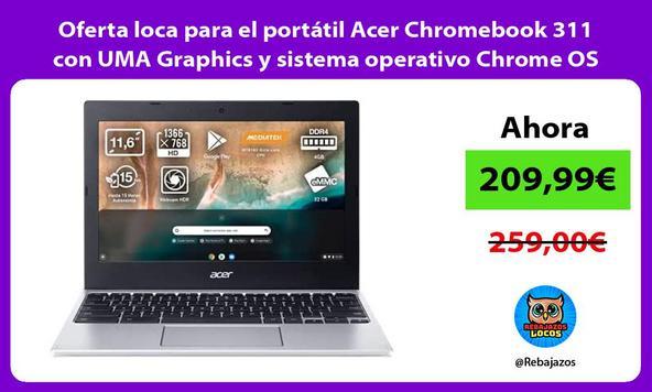 Oferta loca para el portátil Acer Chromebook 311 con UMA Graphics y sistema operativo Chrome OS