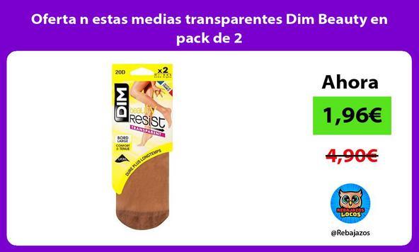 Oferta n estas medias transparentes Dim Beauty en pack de 2