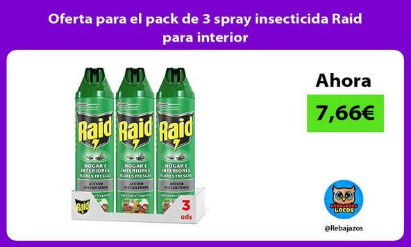 Oferta para el pack de 3 spray insecticida Raid para interior