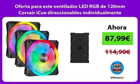 Oferta para este ventilador LED RGB de 120mm Corsair iCue direccionables individualmente