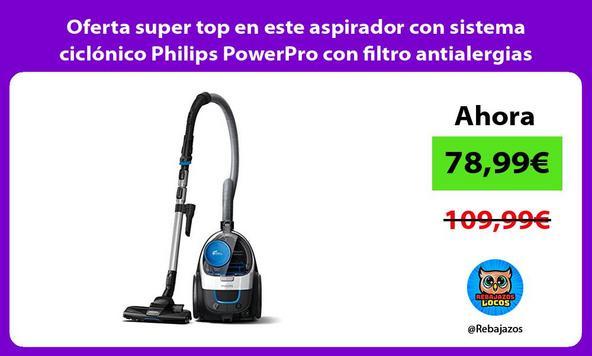 Oferta super top en este aspirador con sistema ciclónico Philips PowerPro con filtro antialergias