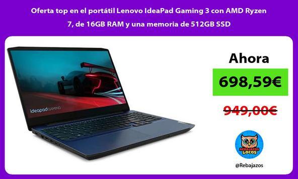 Oferta top en el portátil Lenovo IdeaPad Gaming 3 con AMD Ryzen 7, de 16GB RAM y una memoria de 512GB SSD