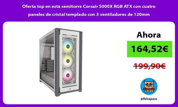 Oferta top en esta semitorre Corsair 5000X RGB ATX con cuatro paneles de cristal templado con 3 ventiladores de 120mm