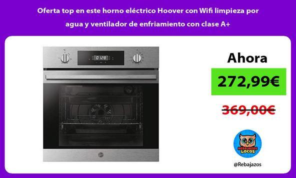 Oferta top en este horno eléctrico Hoover con Wifi limpieza por agua y ventilador de enfriamiento con clase A+