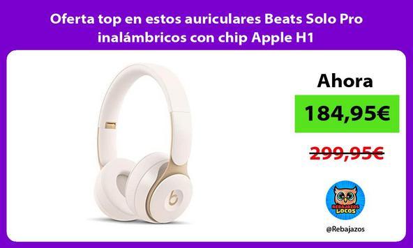 Oferta top en estos auriculares Beats Solo Pro inalámbricos con chip Apple H1