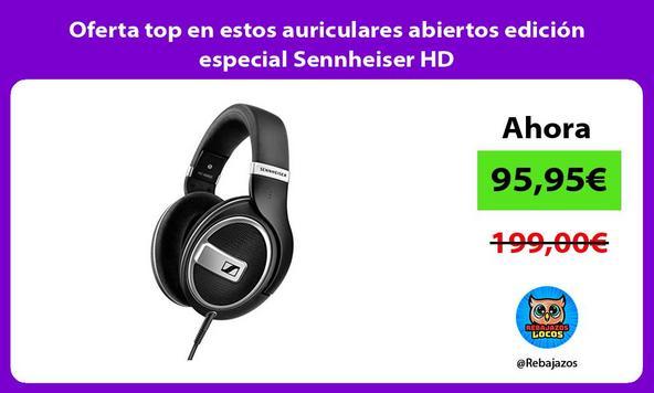 Oferta top en estos auriculares abiertos edición especial Sennheiser HD