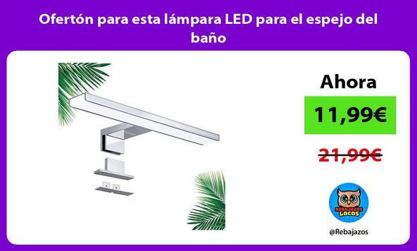 Ofertón para esta lámpara LED para el espejo del baño