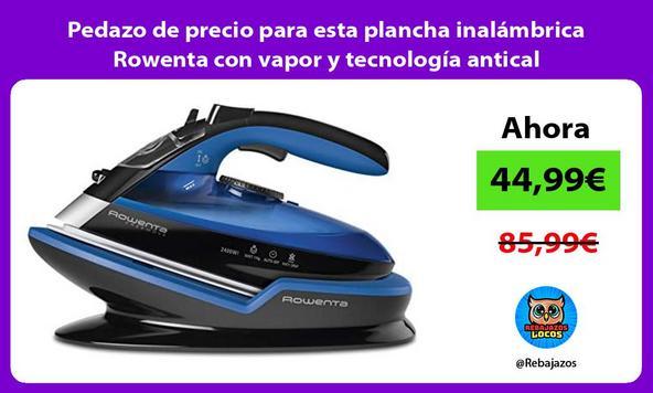 Pedazo de precio para esta plancha inalámbrica Rowenta con vapor y tecnología antical