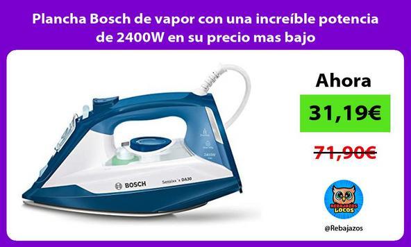 Plancha Bosch de vapor con una increíble potencia de 2400W en su precio mas bajo
