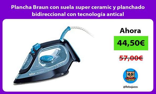 Plancha Braun con suela super ceramic y planchado bidireccional con tecnología antical