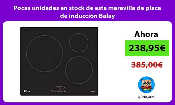 Pocas unidades en stock de esta maravilla de placa de inducción Balay