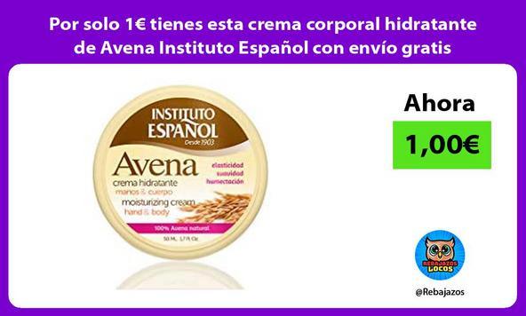 Por solo 1€ tienes esta crema corporal hidratante de Avena Instituto Español con envío gratis