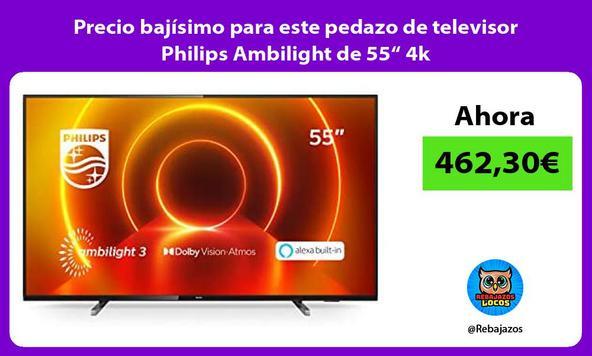 """Precio bajísimo para este pedazo de televisor Philips Ambilight de 55"""" 4k"""
