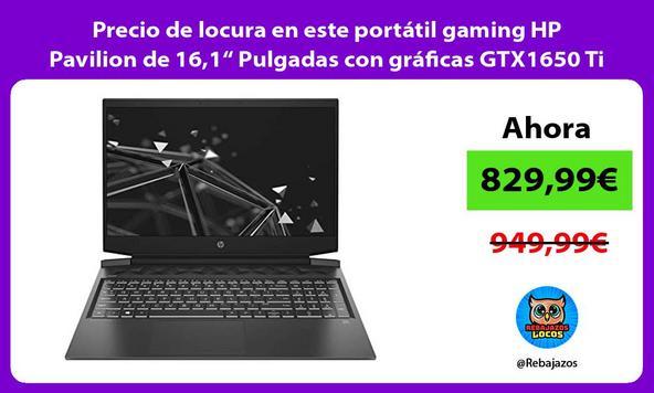 """Precio de locura en este portátil gaming HP Pavilion de 16,1"""" Pulgadas con gráficas GTX1650 Ti 4GB"""