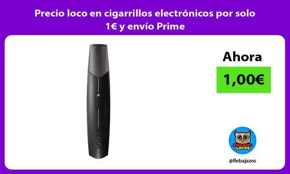 Precio loco en cigarrillos electrónicos por solo 1€ y envío Prime