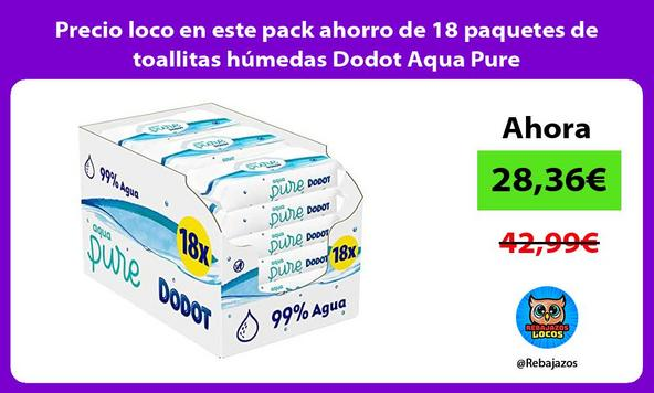 Precio loco en este pack ahorro de 18 paquetes de toallitas húmedas Dodot Aqua Pure