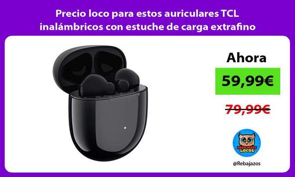 Precio loco para estos auriculares TCL inalámbricos con estuche de carga extrafino