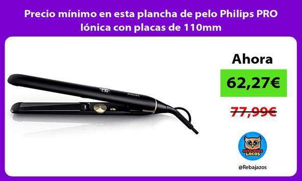 Precio mínimo en esta plancha de pelo Philips PRO Iónica con placas de 110mm