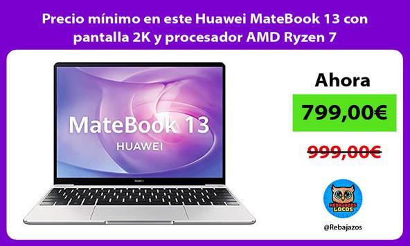 Precio mínimo en este Huawei MateBook 13 con pantalla 2K y procesador AMD Ryzen 7