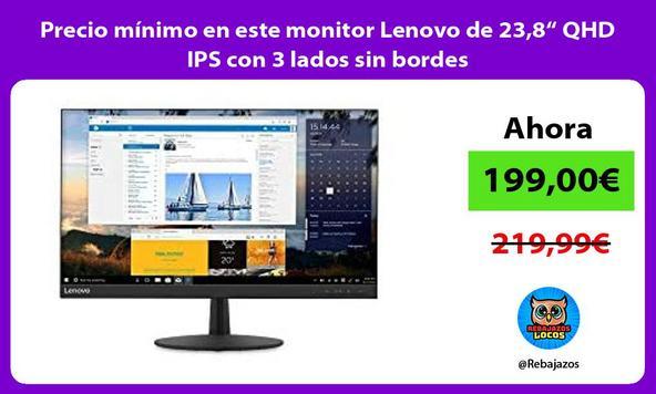 """Precio mínimo en este monitor Lenovo de 23,8"""" QHD IPS con 3 lados sin bordes"""