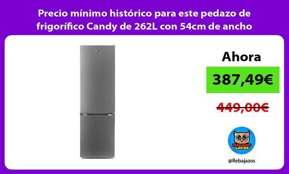 Precio mínimo histórico para este pedazo de frigorífico Candy de 262L con 54cm de ancho