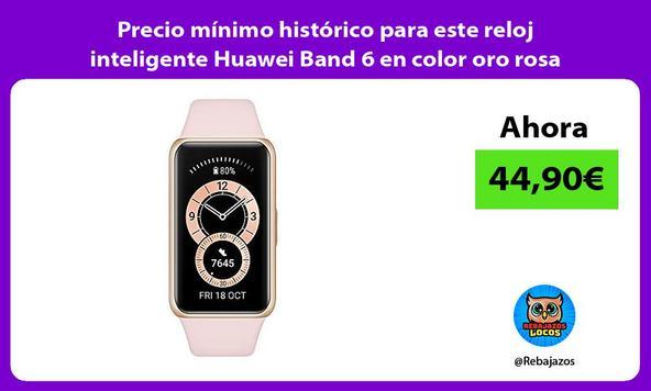 Precio mínimo histórico para este reloj inteligente Huawei Band 6 en color oro rosa