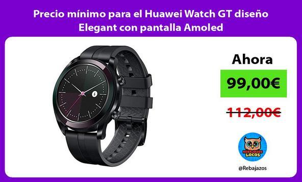 Precio mínimo para el Huawei Watch GT diseño Elegant con pantalla Amoled