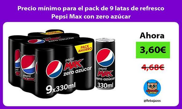 Precio mínimo para el pack de 9 latas de refresco Pepsi Max con zero azúcar