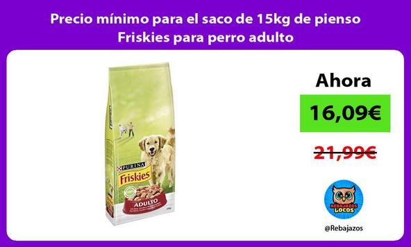 Precio mínimo para el saco de 15kg de pienso Friskies para perro adulto