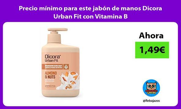 Precio mínimo para este jabón de manos Dicora Urban Fit con Vitamina B