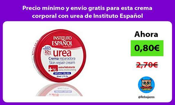 Precio mínimo y envío gratis para esta crema corporal con urea de Instituto Español
