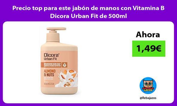 Precio top para este jabón de manos con Vitamina B Dicora Urban Fit de 500ml