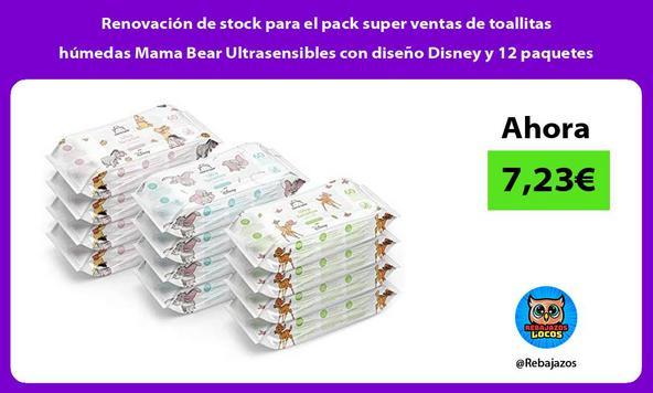 Renovación de stock para el pack super ventas de toallitas húmedas Mama Bear Ultrasensibles con diseño Disney y 12 paquetes
