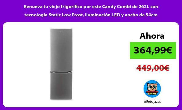 Renueva tu viejo frigorífico por este Candy Combi de 262L con tecnología Static Low Frost, iluminación LED y ancho de 54cm