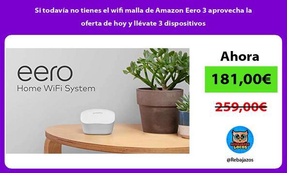 Si todavía no tienes el wifi malla de Amazon Eero 3 aprovecha la oferta de hoy y llévate 3 dispositivos