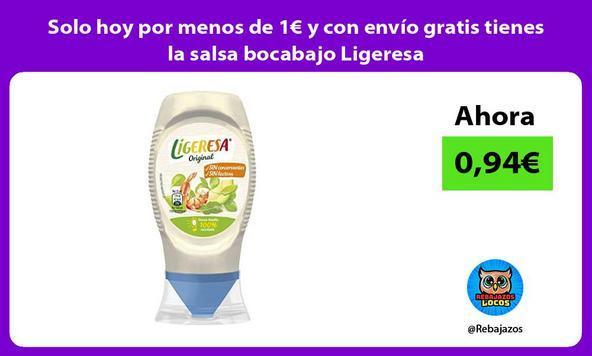 Solo hoy por menos de 1€ y con envío gratis tienes la salsa bocabajo Ligeresa