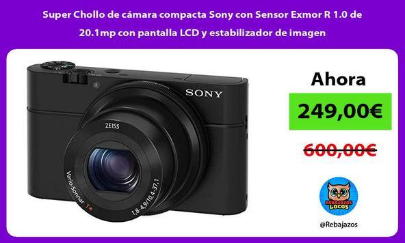 Super Chollo de cámara compacta Sony con Sensor Exmor R 1.0 de 20.1mp con pantalla LCD y estabilizador de imagen