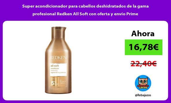 Super acondicionador para cabellos deshidratados de la gama profesional Redken All Soft con oferta y envío Prime